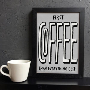 First Coffee Then Everything Else Print