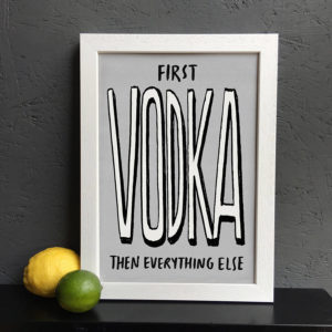 First Vodka Then Everything Else Print