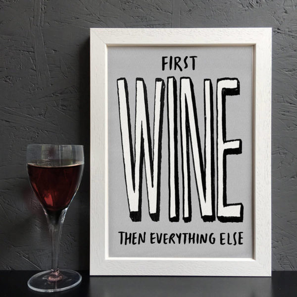 First Wine Then Everything Else Print