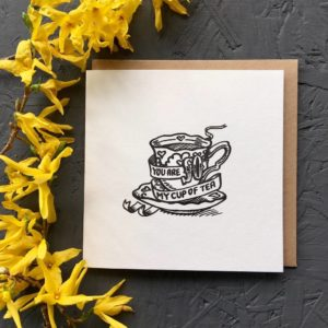 You Are So My Cup Of Tea Greetings Card